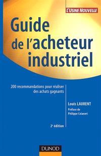 Guide de l'acheteur industriel : 200 recommandations pour réaliser des achats gagnants