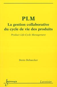PLM : la gestion collaborative du cycle de vie des produits = Product life-cycle management