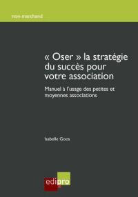 Oser la stratégie du succès pour votre association : manuel à l'usage des petites et moyennes associations