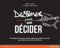 Dessiner pour (mieux) décider : du crobard à la fresque d'idées, apprenez à utiliser le dessin pour booster vos prises de décision