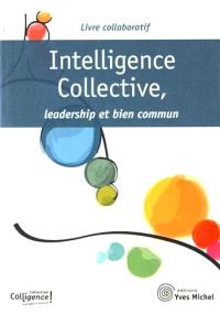 Intelligence collective, leadership et bien commun : livre collaboratif
