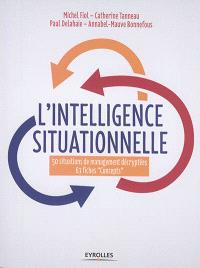 L'intelligence situationnelle : 50 situations de management décryptées : 67 fiches concepts