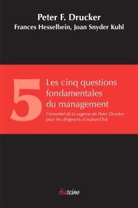 Les cinq questions fondamentales du management : l'essentiel de la sagesse de Peter Drucker pour les dirigeants d'aujourd'hui