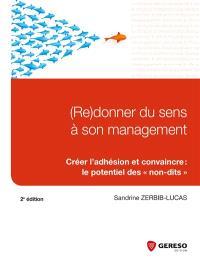 (Re)donner du sens à son management : créer l'adhésion et convaincre : le potentiel des non-dits
