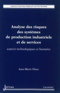 Analyse des risques des systèmes de production industriels et de services : aspects technologiques et humains