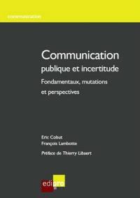 Communication publique et incertitude : fondamentaux, mutations et perspectives