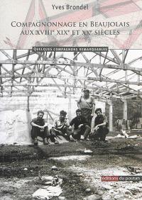 Compagnonnage en Beaujolais aux XVIIIe, XIXe et XXe siècles : quelques compagnons remarquables