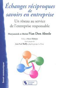 Echanges réciproques de savoirs en entreprise : un réseau au service de l'entreprise responsable