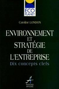 Environnement et stratégie des entreprises : 10 concepts clés pour l'entreprise