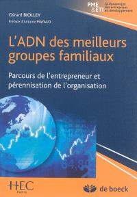 L'ADN des meilleurs groupes familiaux : parcours de l'entrepreneur et pérennisation de l'organisation