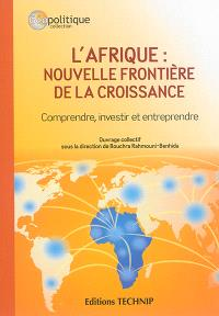 L'Afrique : nouvelle frontière de la croissance : comprendre, investir et entreprendre
