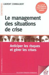 Le management des situations de crise : anticiper les risques et gérer les crises : avec un plan d'autoformation et des exercices corrigés