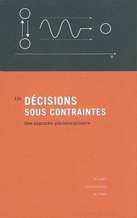 Les décisions sous contraintes : une approche pluridisciplinaire