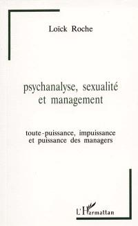 Psychanalyse, sexualité et management : toute-puissance, impuissance et puissance des managers