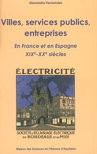 Villes, services publics, entreprises : en France et en Espagne XIXe et XXe siècles