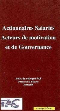 Actionnaires salariés, acteurs de motivation et de gouvernance : actes du colloque FAS, 15 juin 2006, Palais de la Bourse de Marseille