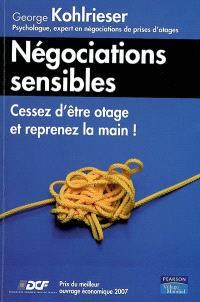 Négociations sensibles : cessez d'être otage et reprenez la main !