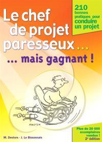 Le chef de projet paresseux mais gagnant ! : 210 bonnes pratiques pour conduire un projet, avec Project 2002