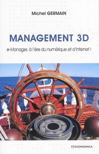 Management 3D : e-manager, à l'ère du numérique et d'Internet !