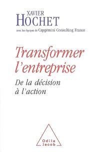 Transformer l'entreprise : de la décision à l'action