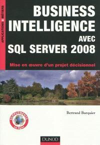 Business intelligence avec SQL Server 2008 : mise en oeuvre d'un projet décisionnel