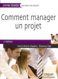 Comment manager un projet : les sept facettes du management de projet