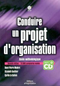 Conduire un projet d'organisation : guide méthodologique