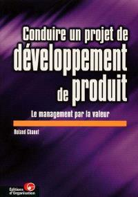 Conduire un projet de développement de produit : le management par la valeur