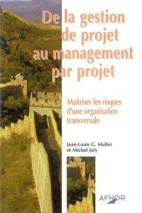 De la gestion de projet au management par projet : maîtriser les risques d'une organisation transversale