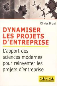 Dynamiser les projets d'entreprise : l'apport des sciences modernes pour réinventer les projets d'entreprise