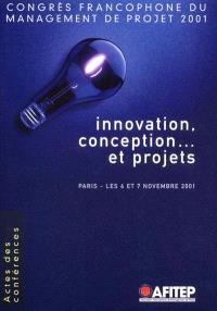 Innovation, conception... et projets : actes des conférences, Paris, les 6 et 7 novembre 2001