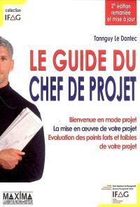 Le guide du chef de projet : bienvenue en mode projet, la mise en oeuvre de votre projet, évaluation des points forts et faibles de votre projet