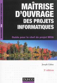 Maîtrise d'ouvrage des projets informatiques : guide pour le chef de projet MOA
