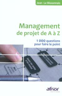 Management de projet de A à Z : 1.000 questions pour faire le point