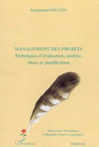 Management des projets : techniques d'évaluation, analyse, choix et planification