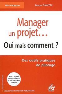 Manager un projet... : oui mais comment ? : des outils pratiques de pilotage