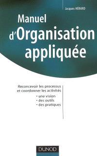 Manuel d'organisation appliquée : reconcevoir les processus et coordonner les activités