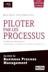 Piloter par les processus : la meilleure méthode pour transformer l'entreprise et accroître les résultats, au-delà du business process management