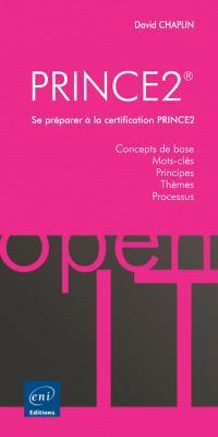 PRINCE2 : se préparer à la certification PRINCE2 : concepts de base, mots-clés, principes, thèmes, processus