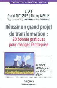 Réussir un grand projet de transformation : 20 bonnes pratiques pour changer l'entreprise : le projet OEEI du parc nucléaire d'EDF