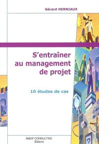 S'entraîner au management de projet : 10 études de cas