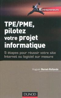 TPE-PME, pilotez votre projet informatique : 5 étapes pour réussir votre site Internet ou logiciel sur mesure