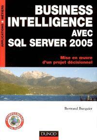 Business intelligence avec SQL Server 2005 : mise en oeuvre d'un projet décisionnel