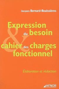 Expression du besoin, cahier des charges fonctionnel : élaboration, rédaction