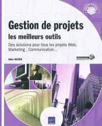 Gestion de projets : les meilleurs outils, des solutions pour tous les projets Web, marketing, communication...