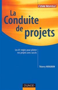 La conduite de projets : les 81 règles pour piloter vos projets avec succès
