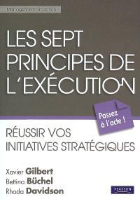 Les sept principes de l'exécution : réussir vos initiatives stratégiques
