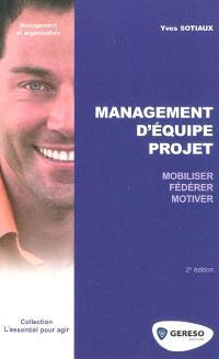 Management d'équipe projet : mobiliser, fédérer, motiver