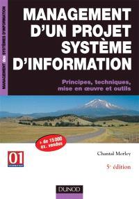 Management d'un projet de système d'information : principes, techniques, mise en oeuvre et outils