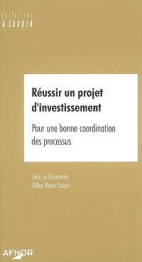 Réussir un projet d'investissement : pour une bonne coordination des processus